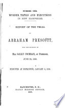 Report of the Trial of Abraham Prescott  for the Murder of Mrs  Sally Cochran of Pembroke  June 23  1833