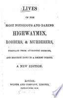 Lives of the most notorious and daring highwaymen  robbers    murderers Book