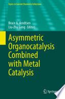 Asymmetric Organocatalysis Combined with Metal Catalysis
