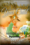 Simplicity Parenting   How to Understand Your Child   Become His Friend Book