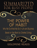 The Power of Habit - Summarized for Busy People: Why We Do What We Do In Life and Business: Based on the Book by Charles Duhigg Pdf/ePub eBook