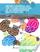 Recent Advances and the Future Generation of Neuroinformatics Infrastructure