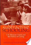 """""""Subtractive Schooling: U.S. Mexican Youth and the Politics of Caring"""" by Angela Valenzuela"""