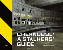 Chernobyl  A Stalkers  Guide