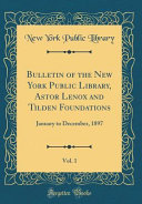 Bulletin of the New York Public Library  Astor Lenox and Tilden Foundations  Vol  1