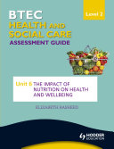 BTEC First Health and Social Care Level 2 Assessment Guide: Unit 6 The Impact of Nutrition on Health and Wellbeing