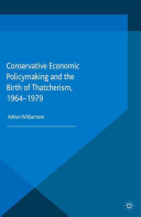Conservative Economic Policymaking and the Birth of Thatcherism, 1964-1979 Book
