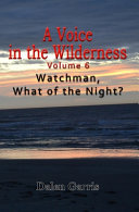 A Voice in the Wilderness   Watchman  What of the Night  Book