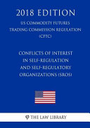 Conflicts Of Interest In Self Regulation And Self Regulatory Organizations Sros Us Commodity Futures Trading Commission Regulation Cftc 2018 Edition