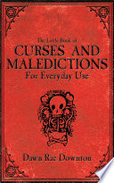 """""""The Little Book of Curses and Maledictions for Everyday Use: Dawn Rae Downton"""" by Dawn Rae Downton"""