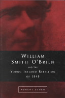William Smith O''Brien and the Young Ireland Rebellion of 1848