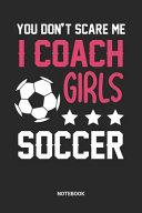 I Coach Girls Soccer Notebook