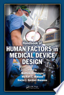 """Handbook of Human Factors in Medical Device Design"" by Matthew Bret Weinger, Michael E. Wiklund, Daryle Jean Gardner-Bonneau"