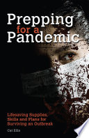 """""""Prepping for a Pandemic: Life-Saving Supplies, Skills and Plans for Surviving an Outbreak"""" by Cat Ellis"""