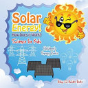 Solar Energy How Does It Work Science For Kids Children S Energy Books