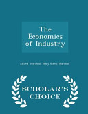 The Economics of Industry   Scholar s Choice Edition