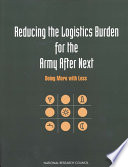 Reducing the Logistics Burden for the Army After Next Book