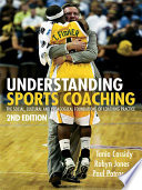 """""""Understanding Sports Coaching: The Social, Cultural and Pedagogical Foundations of Coaching Practice"""" by Tania G. Cassidy, Robyn L. Jones, Paul Potrac"""