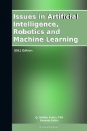 Issues in Artificial Intelligence  Robotics and Machine Learning  2011 Edition