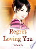 Regret Loving You