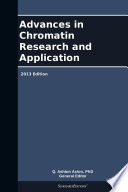 Advances In Chromatin Research And Application 2013 Edition Book PDF