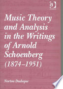 Music Theory and Analysis in the Writings of Arnold Schoenberg (1874-1951)