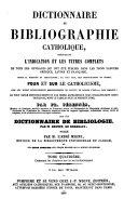 Dictionnaire de Bibliographie Catholique, presentant l'Indication et les Titres Complets de tous les Ouvrages qui ont ete publies dans les trois langues Grecque, Latine et Francaise (etc.)