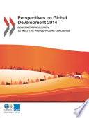 Perspectives on Global Development 2014 Boosting Productivity to Meet the Middle Income Challenge Book