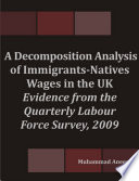 A Decomposition Analysis of Immigrants-Natives Wages in the UK: Evidence from the Quarterly Labour Force Survey, 2009