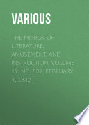 The Mirror of Literature  Amusement  and Instruction  Volume 19  No  532  February 4  1832