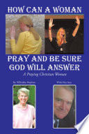 How Can A Woman Pray and Be Sure GOD Will Answer