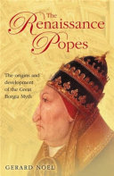 The Renaissance Popes: Culture, Power, and the Making of the Borgia Myth