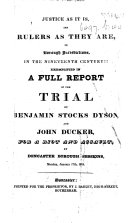 Justice as it is, and rulers as they are, in borough jurisdictions, in the nineteenth century!!! Exemplified in a full report of the trial of Benjamin Stocks Dyson, and John Ducker, for a riot and assault, at Doncaster Borough Sessions, Monday, January 17th, 1831