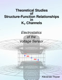 Theoretical Studies of Structure Function Relationships in KV Channels  Electrostatics of the Voltage Sensor
