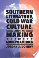 Southern Literature, Cold War Culture, and the Making of Modern America