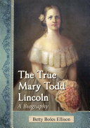The True Mary Todd Lincoln: A Biography