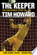 The Keeper The Unguarded Story Of Tim Howard Young Readers Edition