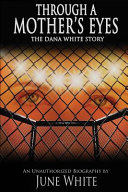 Through a Mother's Eyes, the Dana White Story: An ...