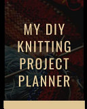 My DIY Knitting Project Planner