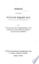 Memoir of the late William Wright, M.D. ... With extracts from his correspondence, and a selection of his papers on medical and botanical subjects