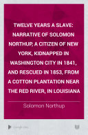 Twelve Years a Slave: Narrative of Solomon Northup, a ...