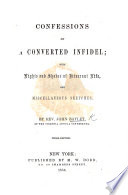 Confessions of a Converted Infidel; with lights and shades of itinerant life, and miscellaneous sketches ... Third edition