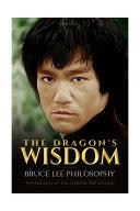 THE DRAGON'S WISDOM - BRUCE LEE PHILOSOPHY Book