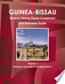 Guinea Bissau Mineral  Mining Sector Investment and Business Guide Volume 1 Strategic Information and Regulations