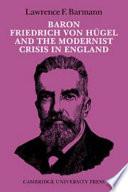 Baron Friedrich Von Hügel and the Modernist Crisis in England
