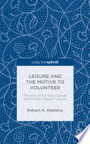 Leisure and the Motive to Volunteer  Theories of Serious  Casual  and Project Based Leisure