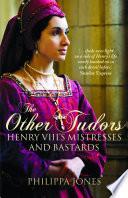 Other Tudors  Henry VIII s Mistresses   Bastards