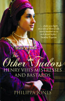 Other Tudors: Henry VIII's Mistresses & Bastards