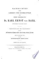 Nachrichten über Leben und Schriften des Herrn Geheimraths Dr. Karl Ernst von Baer