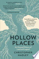 Hollow Places  An Unusual History of Land and Legend
